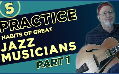 5 Practice Habits of Great Jazz Musicians