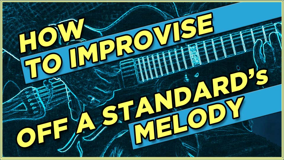 How To Improvise Off A Standard's Melody